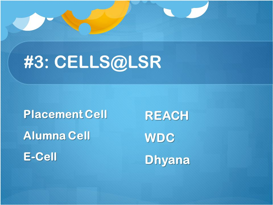 #3: CELLS@LSR Placement Cell Alumna Cell E-Cell REACH WDC Dhyana
