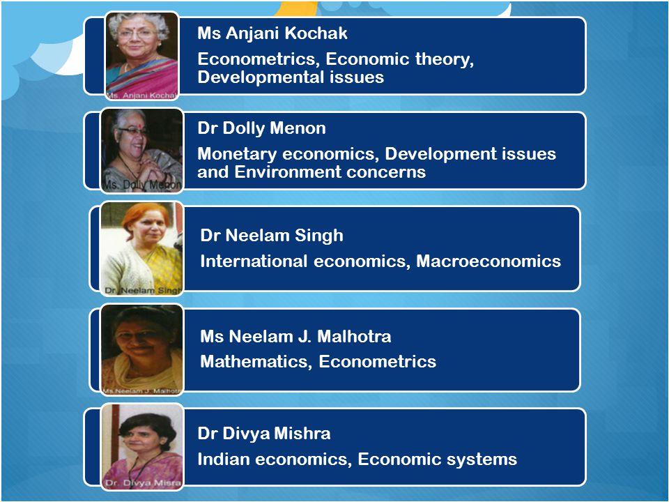 Ms Anjani Kochak Econometrics, Economic theory, Developmental issues Dr Dolly Menon Monetary economics, Development issues and Environment concerns Dr