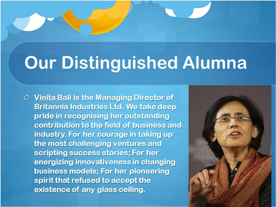 Our Distinguished Alumna Vinita Bali is the Managing Director of Britannia Industries Ltd. We take deep pride in recognising her outstanding contribut