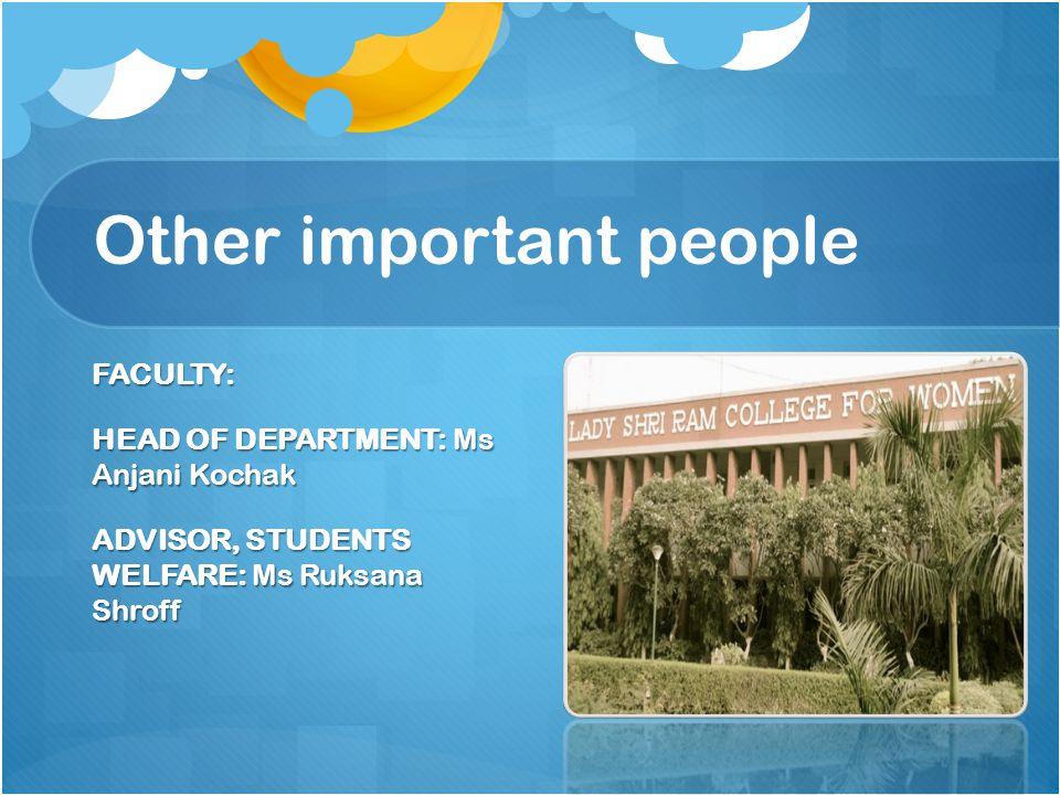 Other important people FACULTY: HEAD OF DEPARTMENT: Ms Anjani Kochak ADVISOR, STUDENTS WELFARE: Ms Ruksana Shroff
