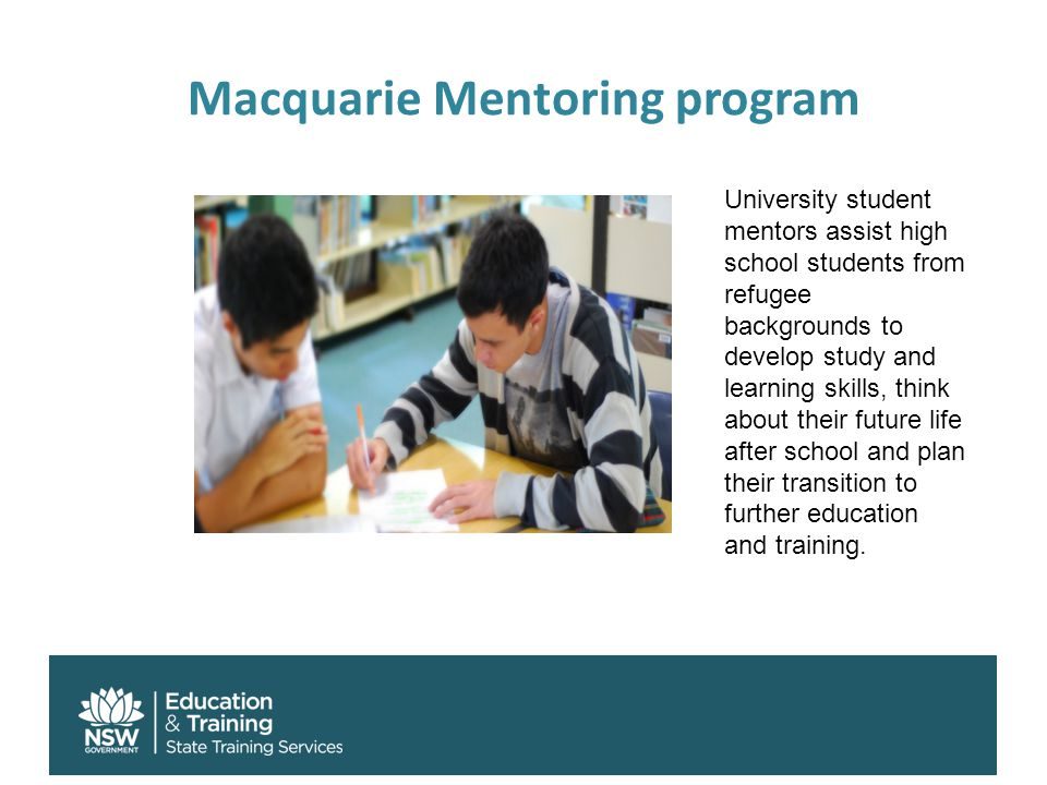 Macquarie Mentoring program University student mentors assist high school students from refugee backgrounds to develop study and learning skills, thin