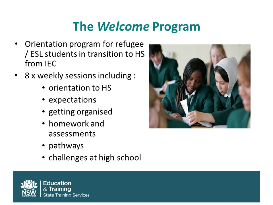The Welcome Program Orientation program for refugee / ESL students in transition to HS from IEC 8 x weekly sessions including : orientation to HS expe