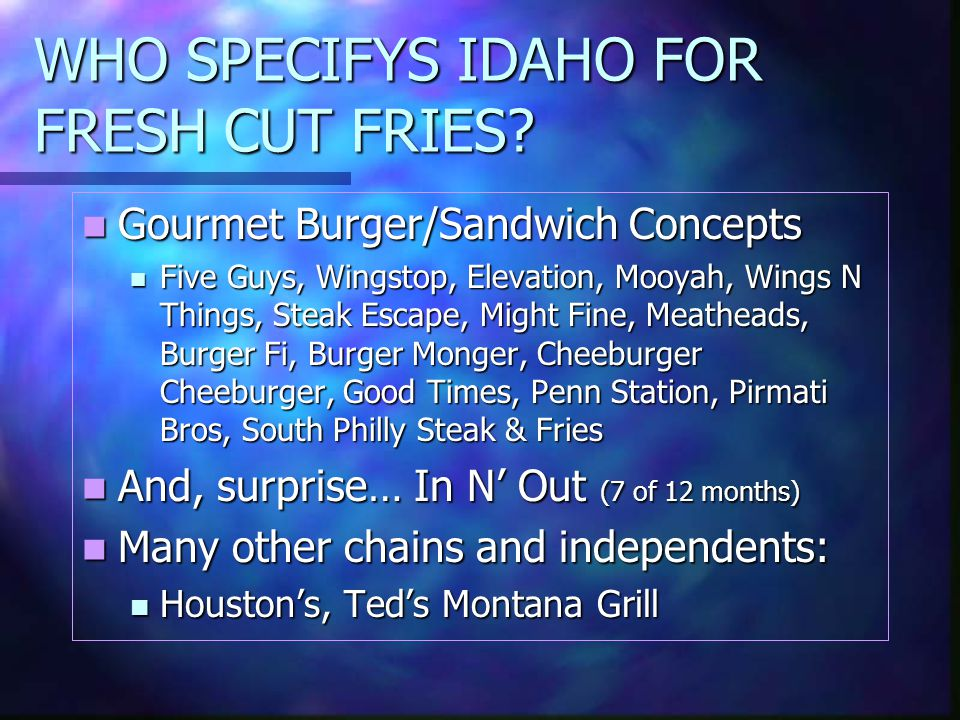 WHO SPECIFYS IDAHO FOR FRESH CUT FRIES.