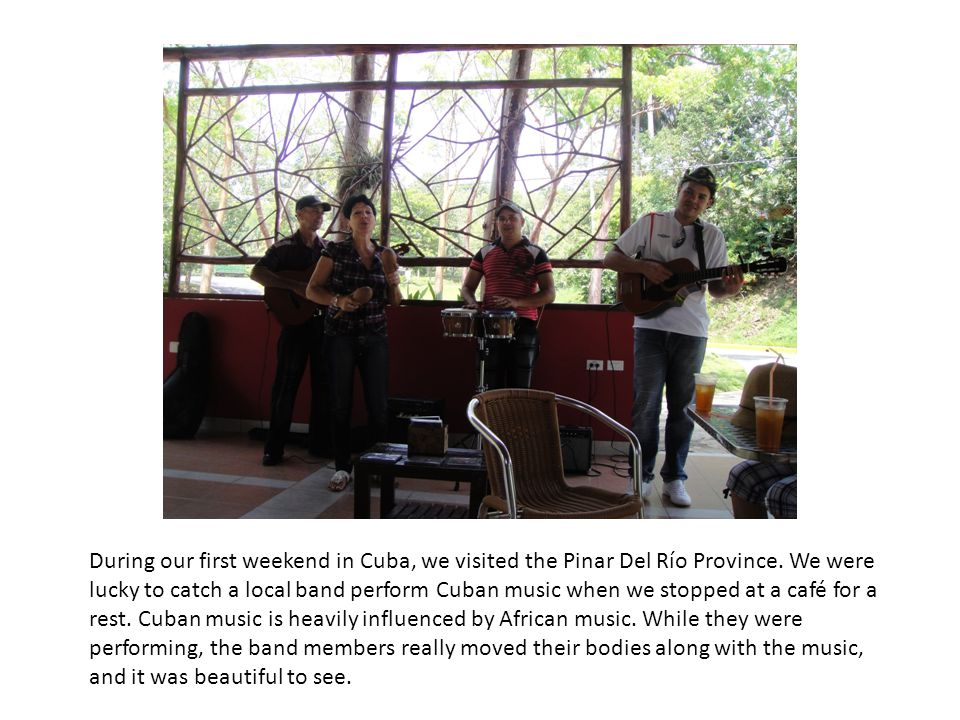 During our first weekend in Cuba, we visited the Pinar Del Río Province. We were lucky to catch a local band perform Cuban music when we stopped at a