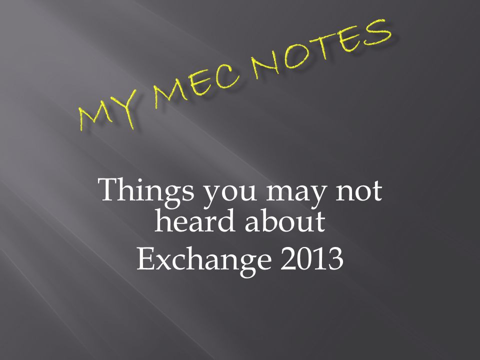 Things you may not heard about Exchange 2013