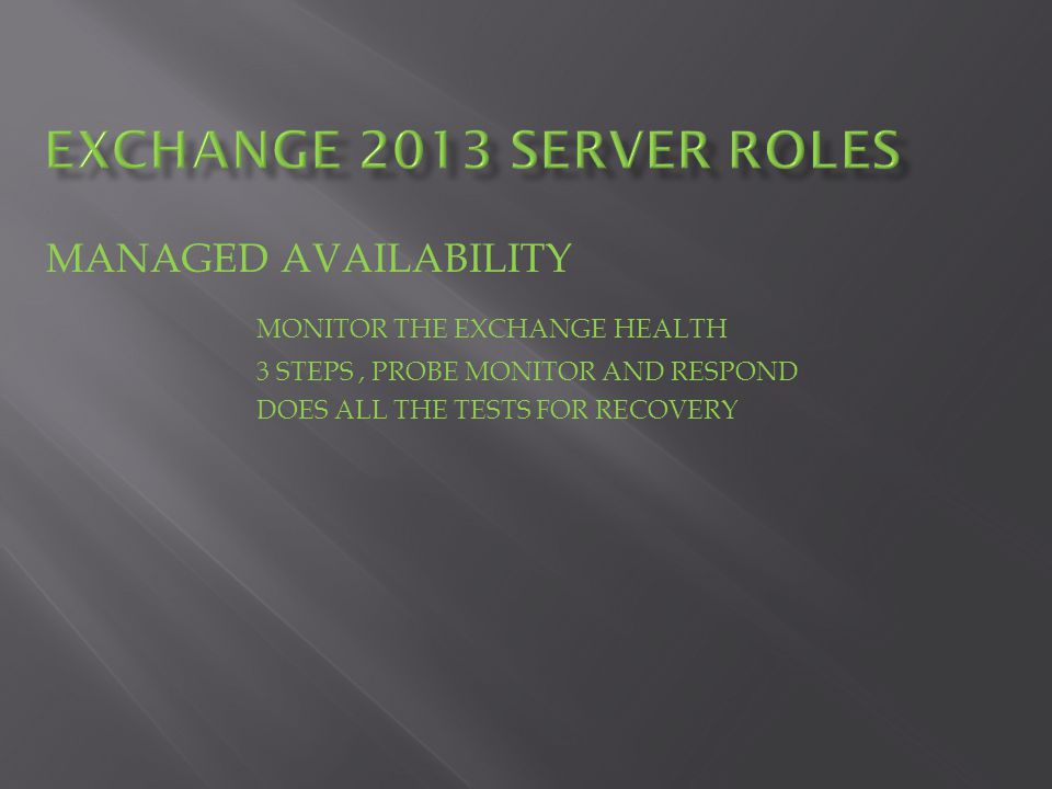 MANAGED AVAILABILITY MONITOR THE EXCHANGE HEALTH 3 STEPS, PROBE MONITOR AND RESPOND DOES ALL THE TESTS FOR RECOVERY