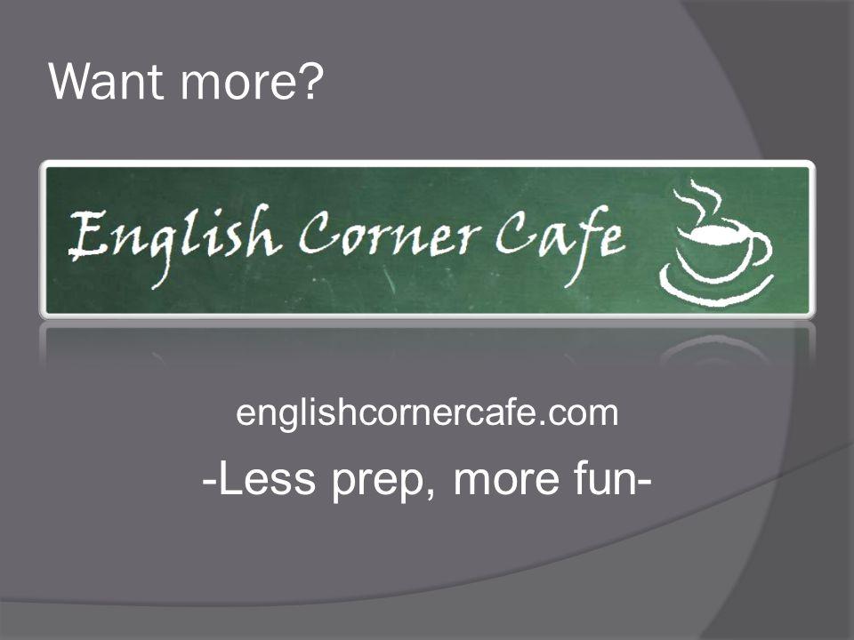 Want more? englishcornercafe.com -Less prep, more fun-