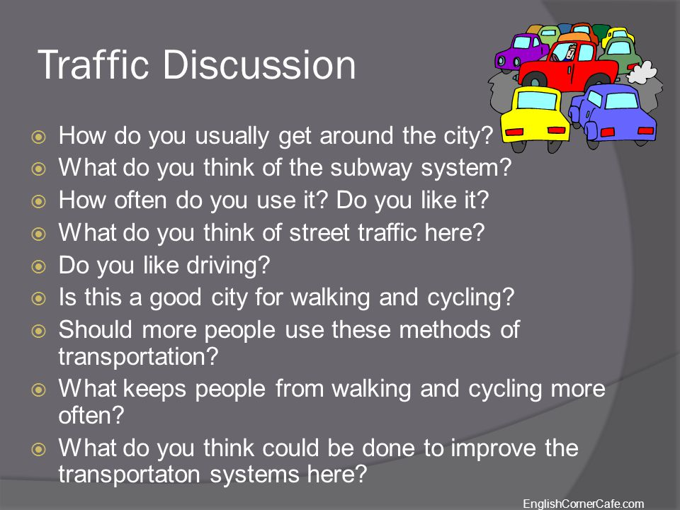 Traffic Discussion How do you usually get around the city.