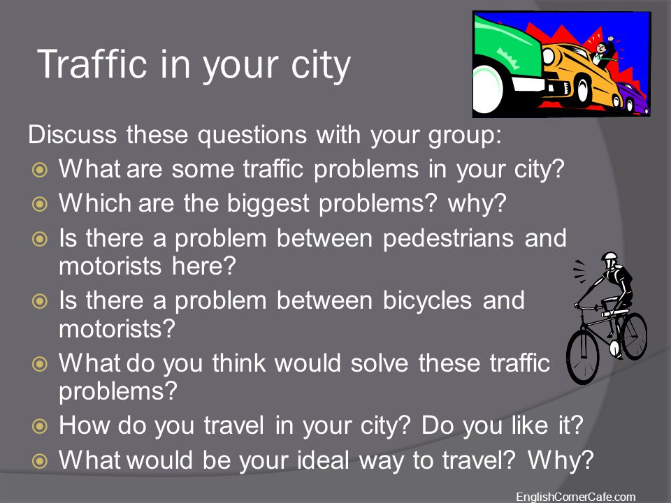 Traffic in your city Discuss these questions with your group: What are some traffic problems in your city.