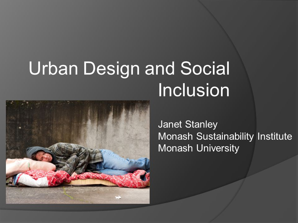 Urban Design and Social Inclusion Janet Stanley Monash Sustainability Institute Monash University
