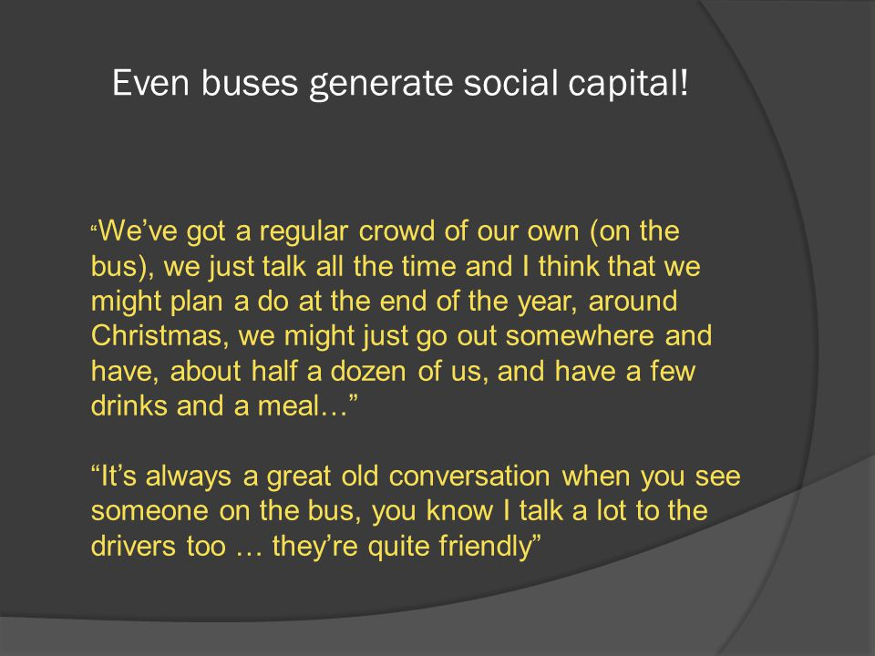 Even buses generate social capital.