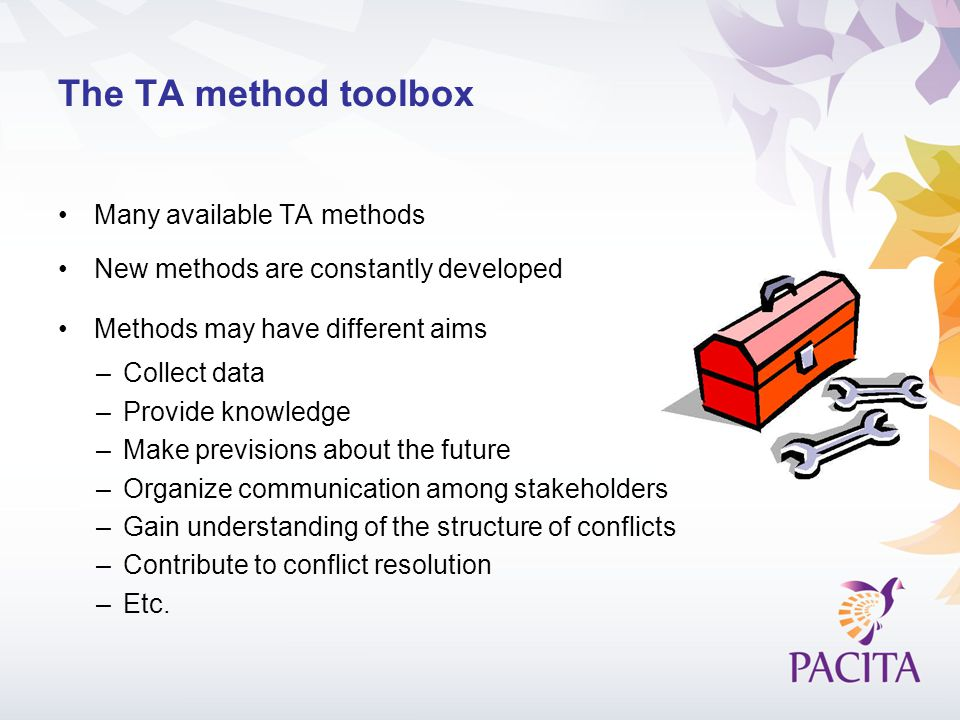 The TA method toolbox Many available TA methods New methods are constantly developed Methods may have different aims –Collect data –Provide knowledge
