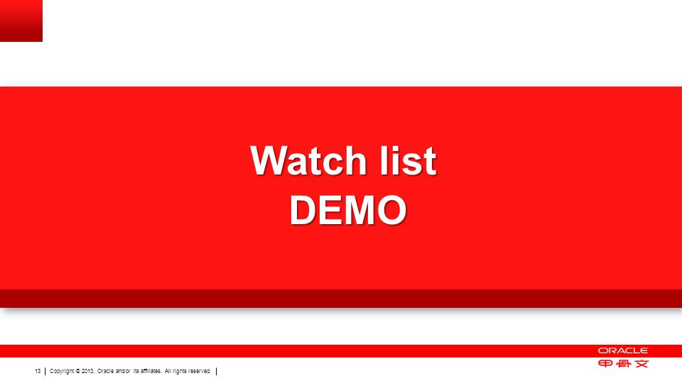 Copyright © 2013, Oracle and/or its affiliates. All rights reserved. 13 Watch list DEMO