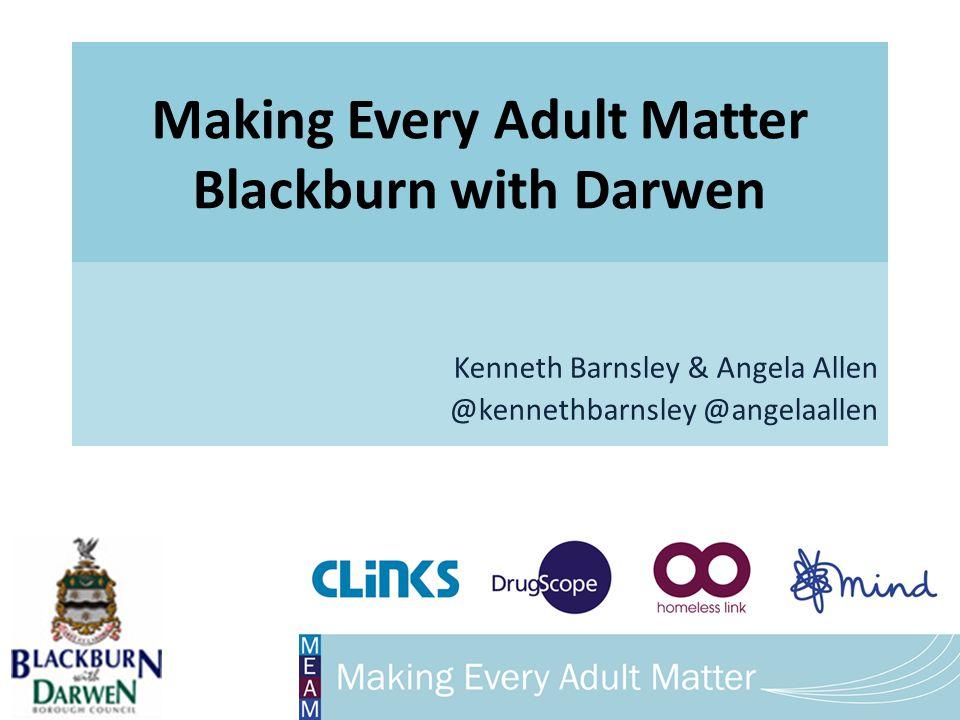 Making Every Adult Matter Blackburn with Darwen Kenneth Barnsley & Angela Allen @kennethbarnsley @angelaallen