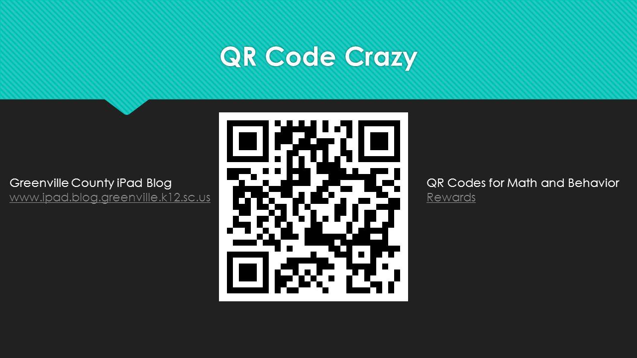 QR Code Crazy QR Codes for Math and Behavior Rewards Rewards Greenville County iPad Blog www.ipad.blog.greenville.k12.sc.us www.ipad.blog.greenville.k12.sc.us