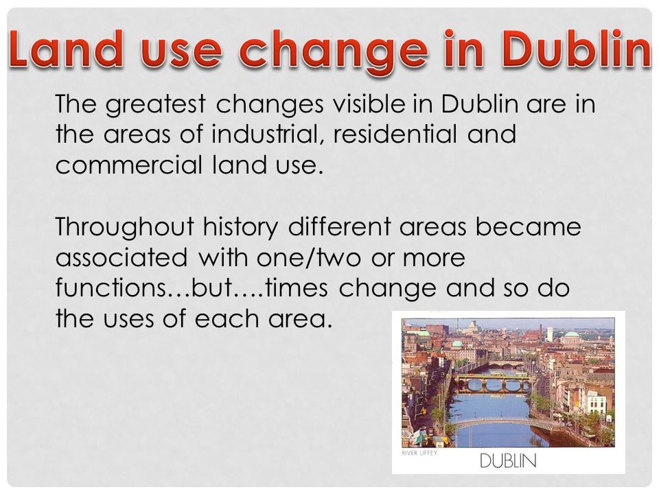 The greatest changes visible in Dublin are in the areas of industrial, residential and commercial land use.