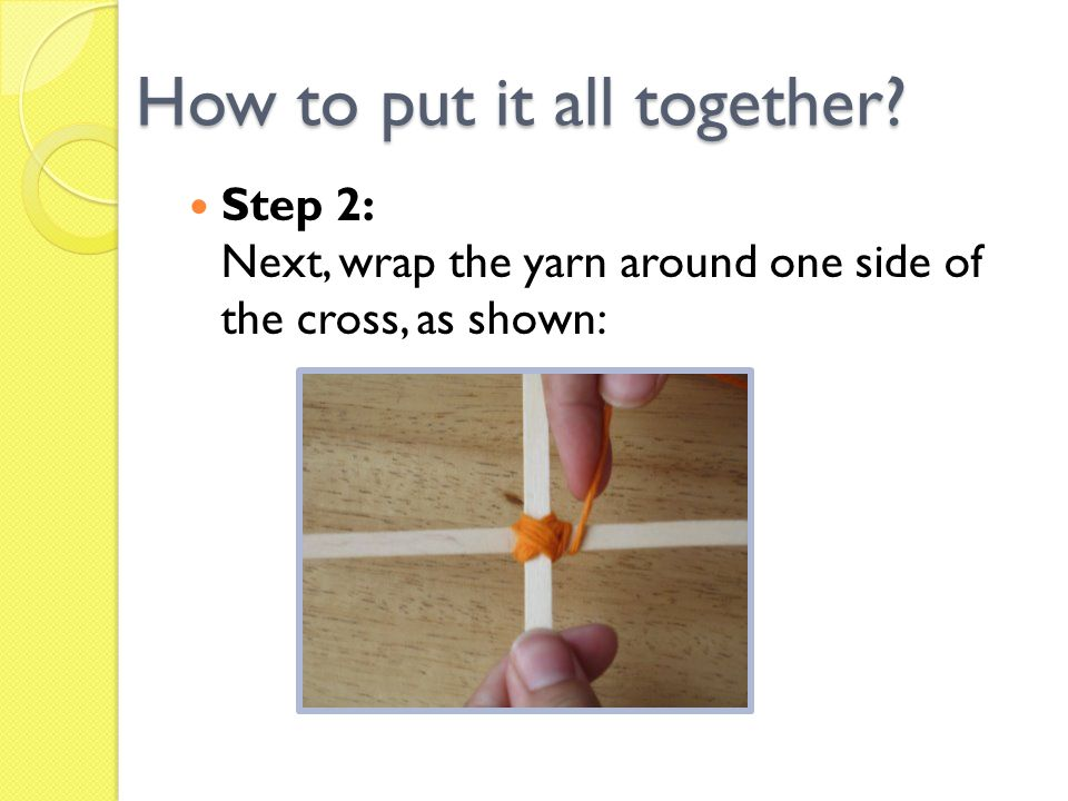 Step 3: Carry it over, diagonally following the line of the previously wrapped yarn How to put it all together?