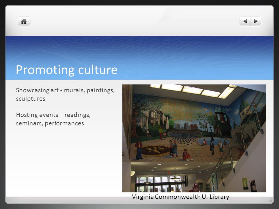 Promoting culture Showcasing art - murals, paintings, sculptures Hosting events – readings, seminars, performances Virginia Commonwealth U.