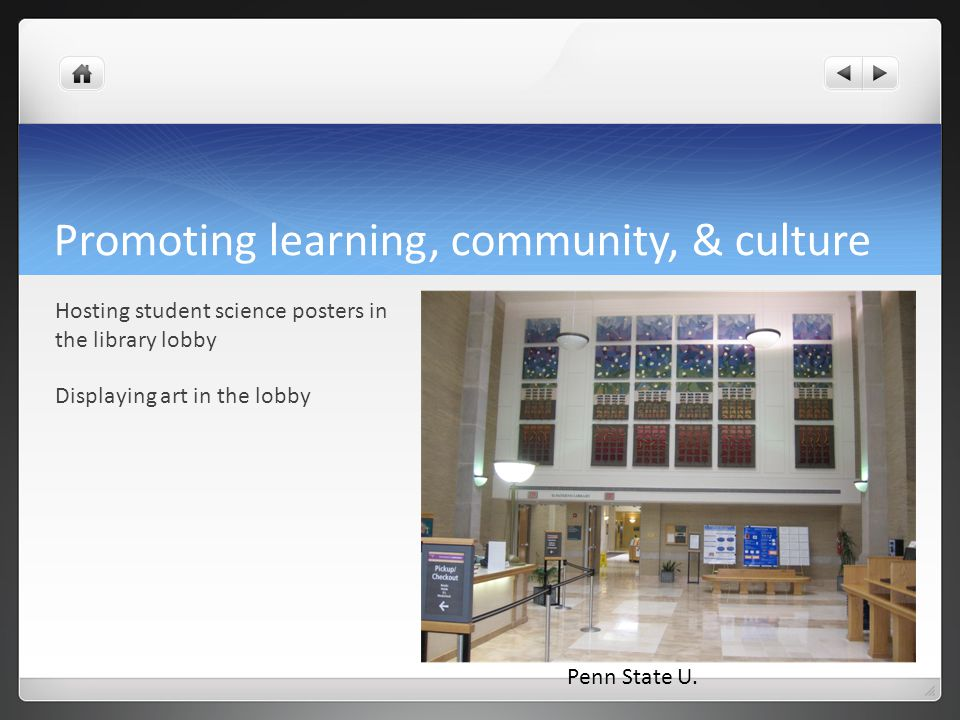 Promoting learning, community, & culture Hosting student science posters in the library lobby Displaying art in the lobby Penn State U.