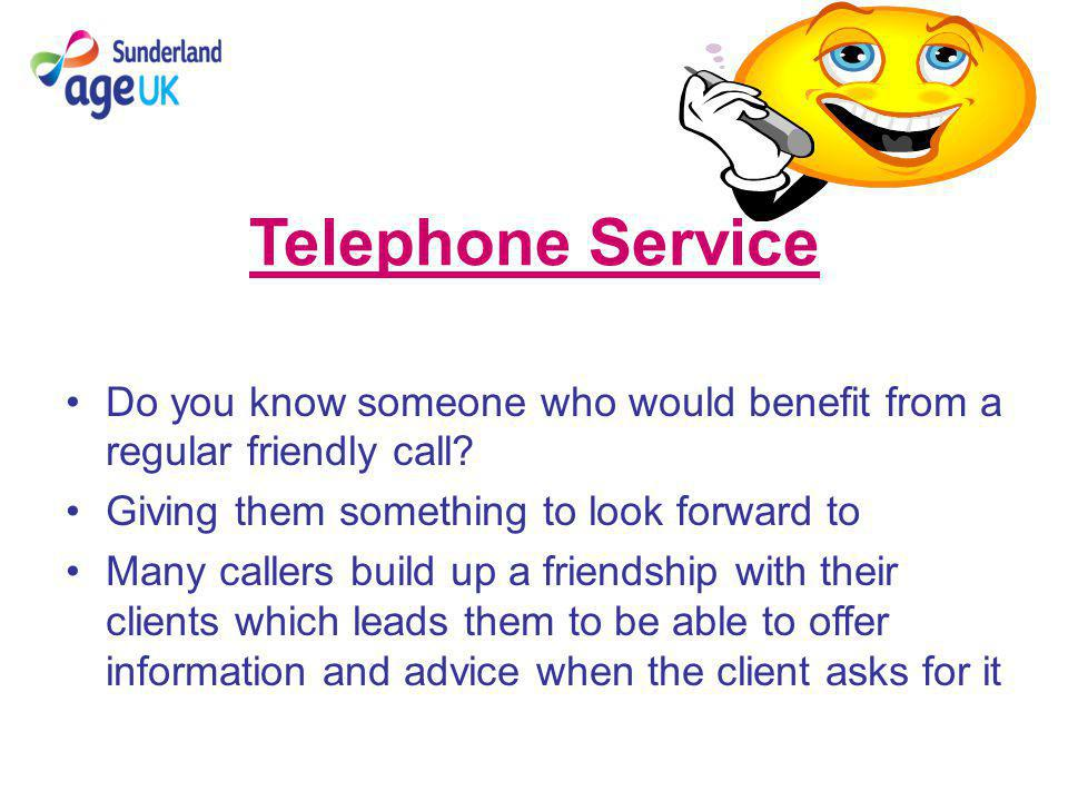 Telephone Service Do you know someone who would benefit from a regular friendly call.