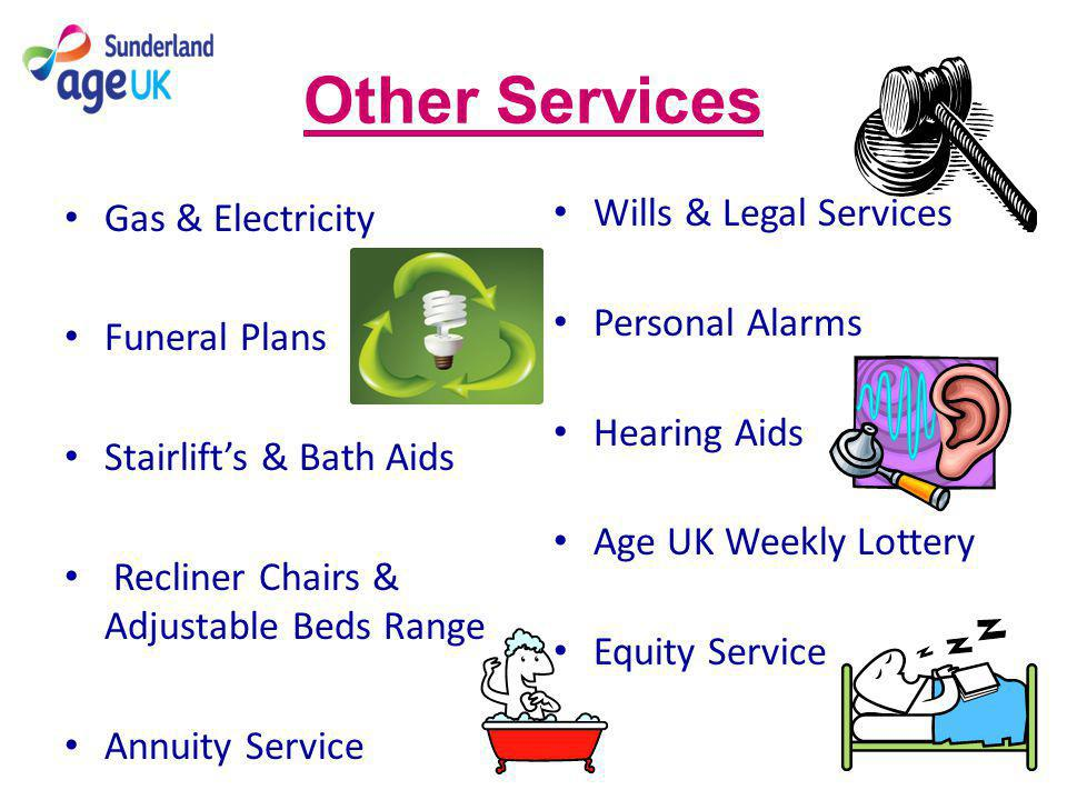 Other Services Gas & Electricity Funeral Plans Stairlifts & Bath Aids Recliner Chairs & Adjustable Beds Range Annuity Service Wills & Legal Services Personal Alarms Hearing Aids Age UK Weekly Lottery Equity Service
