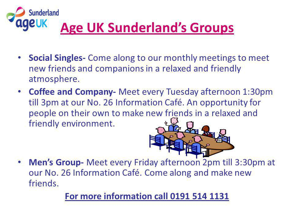 Age UK Sunderlands Groups Social Singles- Come along to our monthly meetings to meet new friends and companions in a relaxed and friendly atmosphere.