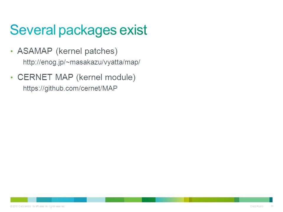 Cisco Public 31 ASAMAP (kernel patches) http://enog.jp/~masakazu/vyatta/map/ CERNET MAP (kernel module) https://github.com/cernet/MAP