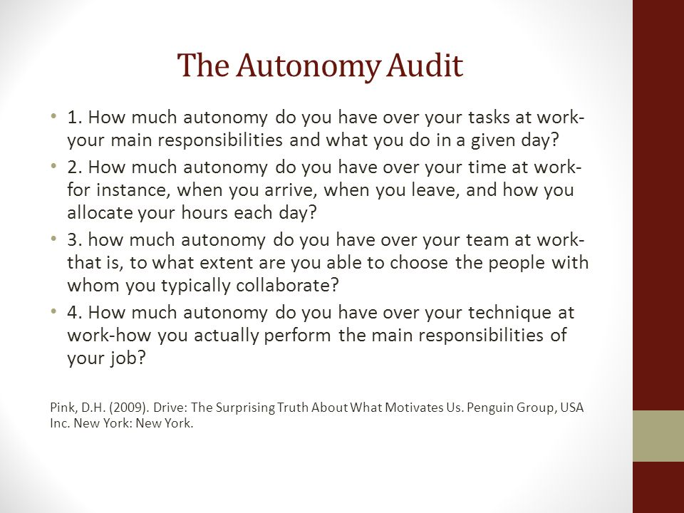 The Autonomy Audit 1. How much autonomy do you have over your tasks at work- your main responsibilities and what you do in a given day? 2. How much au