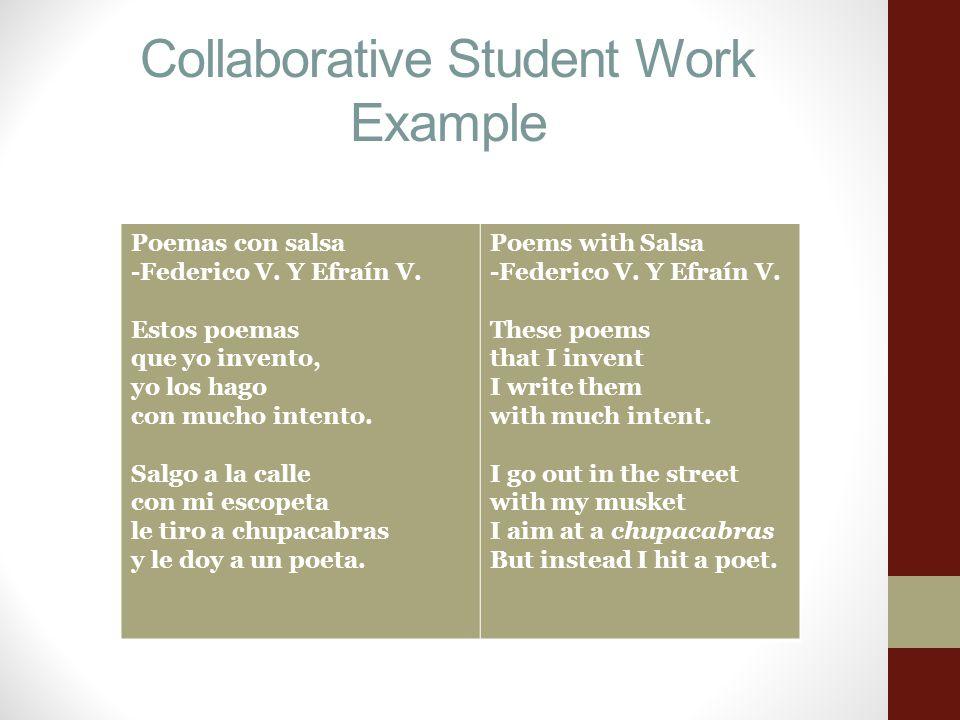 Collaborative Student Work Example Poemas con salsa -Federico V. Y Efraín V. Estos poemas que yo invento, yo los hago con mucho intento. Salgo a la ca