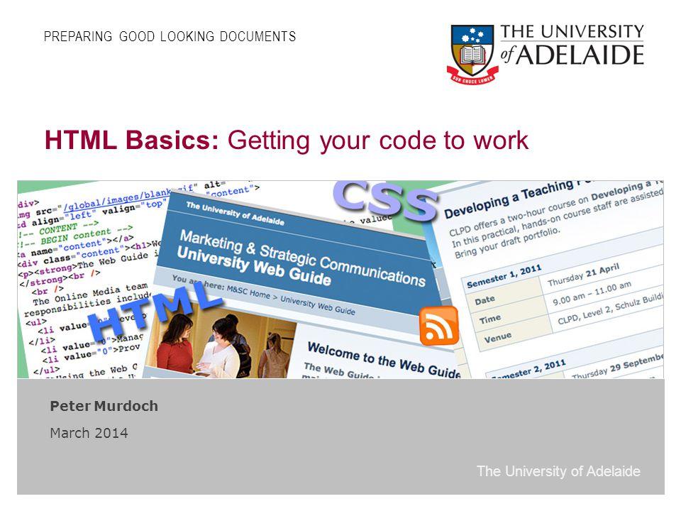 The University of Adelaide Slide 1 HTML / CSS Hypertext Markup Language HTML 4.01 XHTML 1.0 HTML 5 Cascading Stylesheets CSS Level 1 CSS Level 2 CSS Level 3