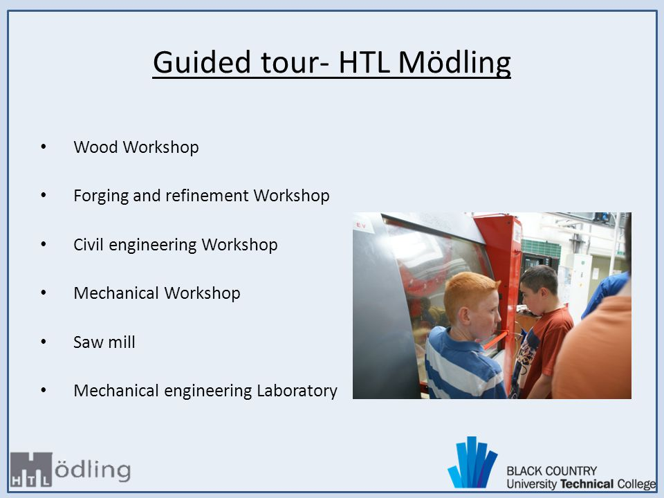 Guided tour- HTL Mödling Wood Workshop Forging and refinement Workshop Civil engineering Workshop Mechanical Workshop Saw mill Mechanical engineering Laboratory