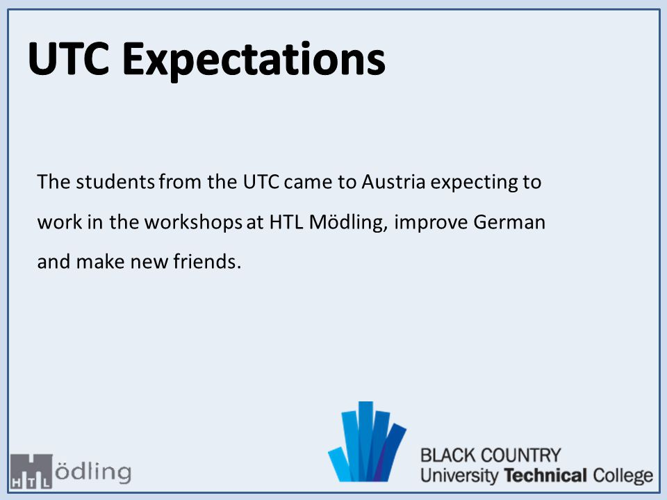 The students from the UTC came to Austria expecting to work in the workshops at HTL Mödling, improve German and make new friends.