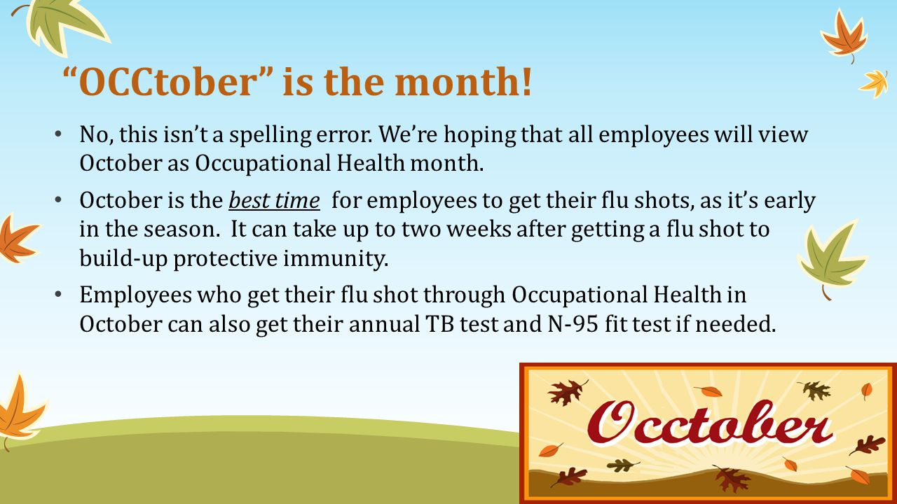 OCCtober is the month! No, this isnt a spelling error. Were hoping that all employees will view October as Occupational Health month. October is the b