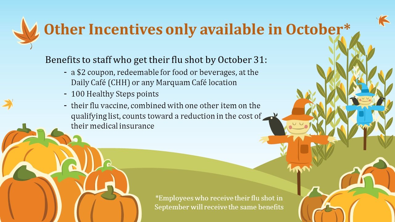 Benefits to staff who get their flu shot by October 31: - a $2 coupon, redeemable for food or beverages, at the Daily Café (CHH) or any Marquam Café l