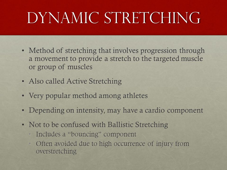 Dynamic stretching Method of stretching that involves progression through a movement to provide a stretch to the targeted muscle or group of musclesMe