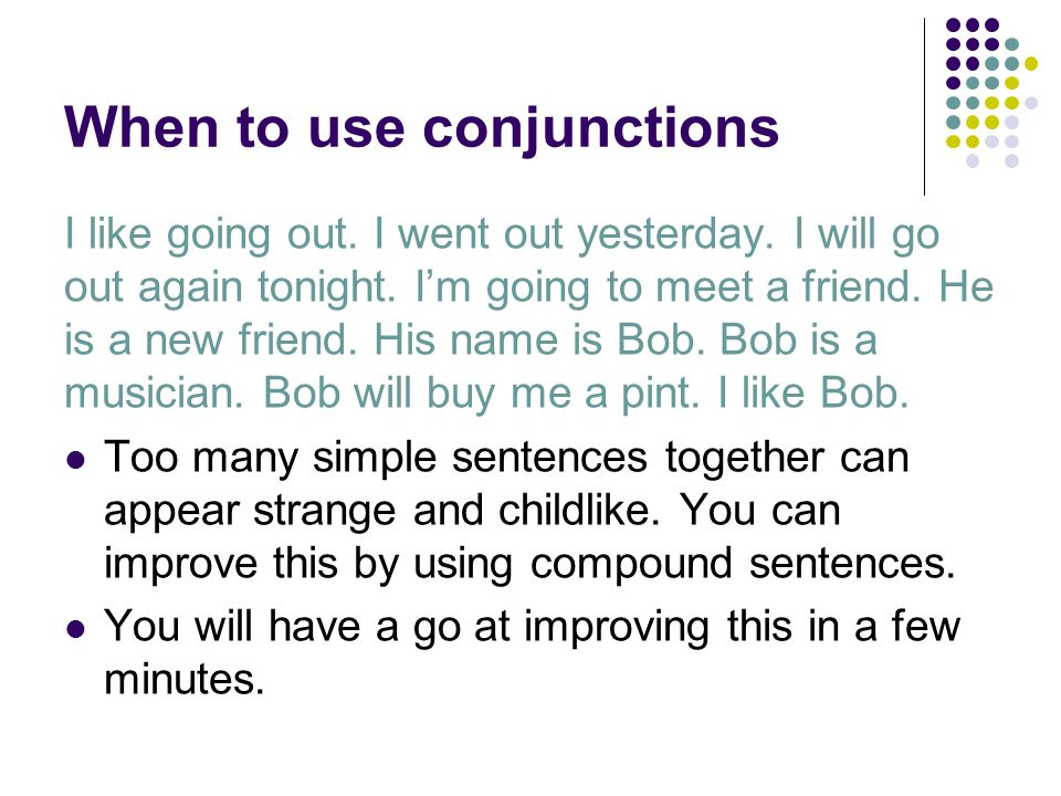 When to use conjunctions I like going out. I went out yesterday.