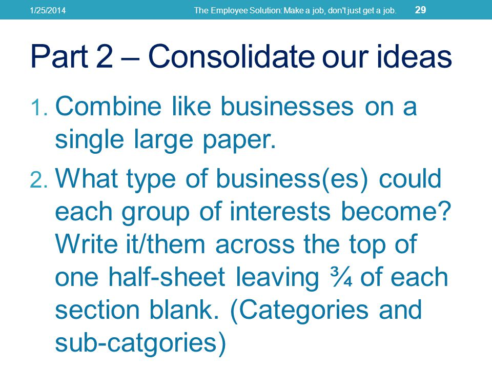 Part 2 – Consolidate our ideas 1. Combine like businesses on a single large paper.