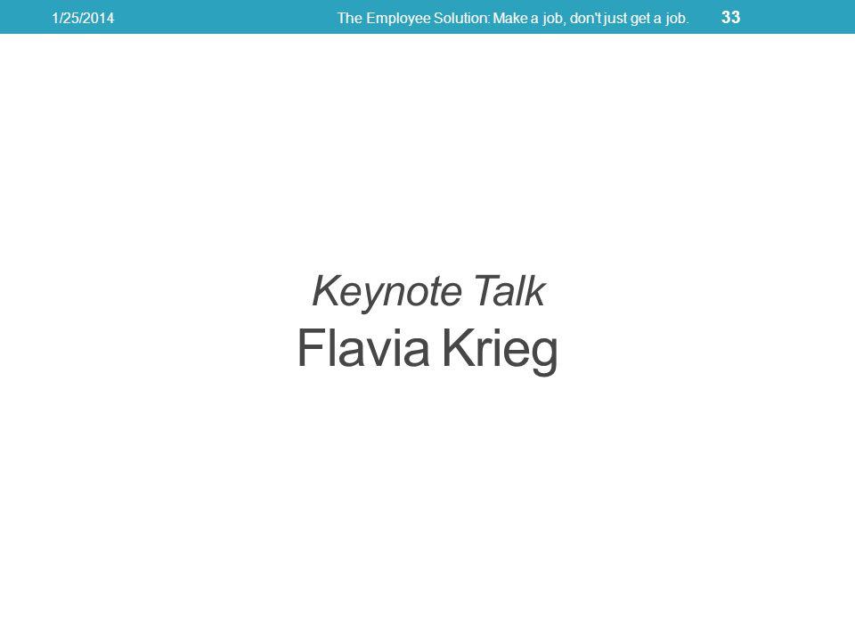 Keynote Talk Flavia Krieg 1/25/2014The Employee Solution: Make a job, don't just get a job. 33