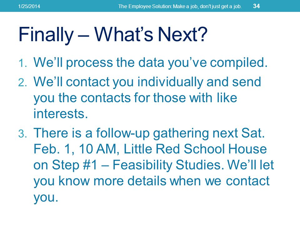 Finally – Whats Next. 1. Well process the data youve compiled.