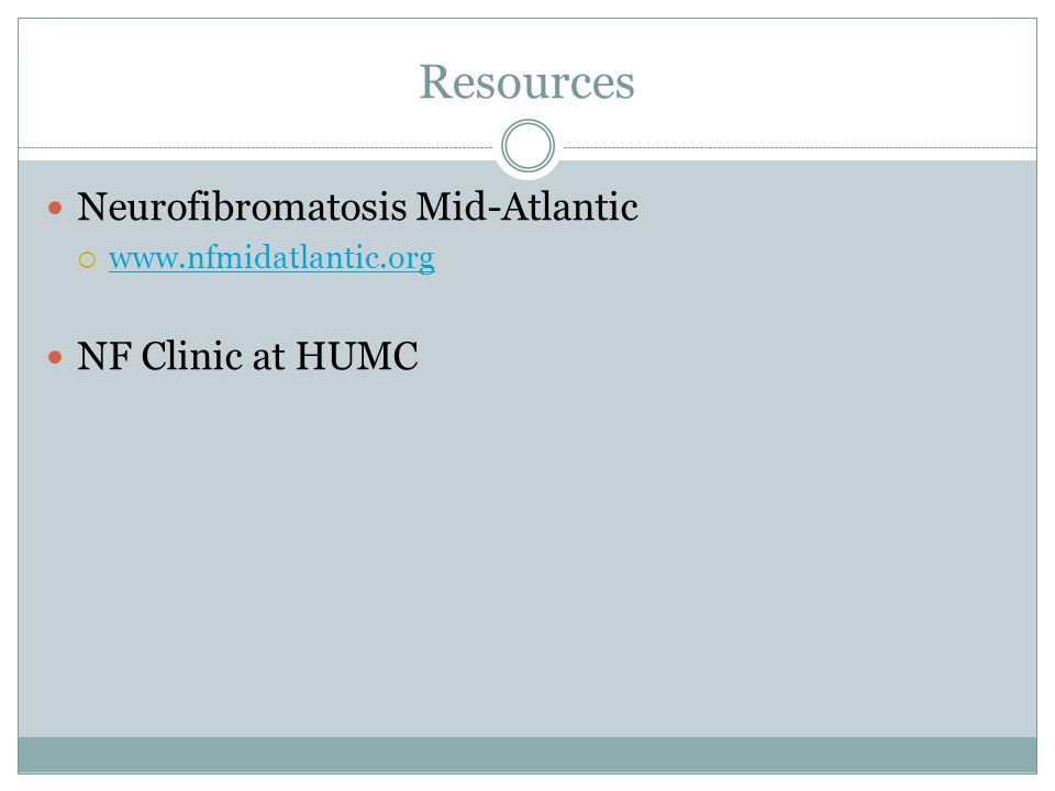 Resources Neurofibromatosis Mid-Atlantic www.nfmidatlantic.org NF Clinic at HUMC