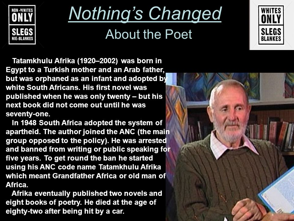 Tatamkhulu Afrika (1920–2002) was born in Egypt to a Turkish mother and an Arab father, but was orphaned as an infant and adopted by white South Afric