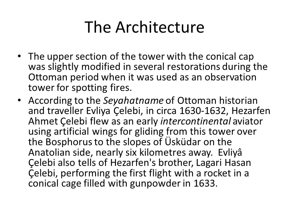 The Architecture The upper section of the tower with the conical cap was slightly modified in several restorations during the Ottoman period when it w