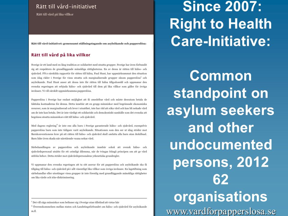 Since 2007: Right to Health Care-Initiative: Common standpoint on asylum seekers and other undocumented persons, organisationswww.vardforpapperslosa.se