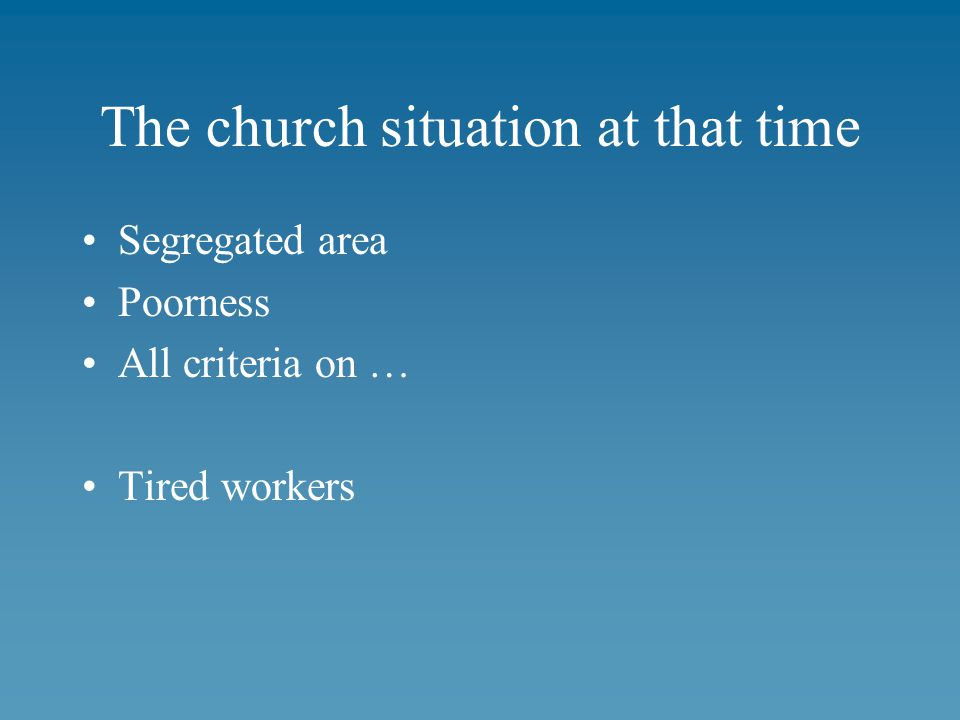 The church situation at that time Segregated area Poorness All criteria on … Tired workers