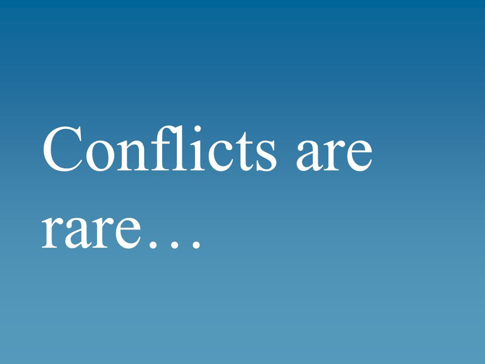 Conflicts are rare…