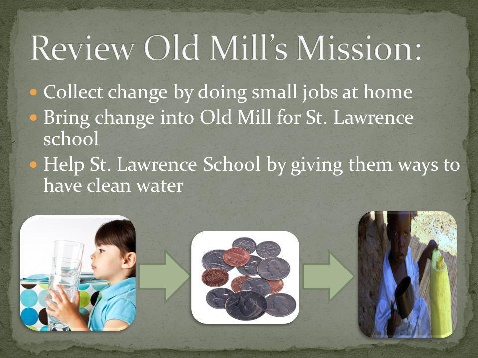 Collect change by doing small jobs at home Bring change into Old Mill for St.