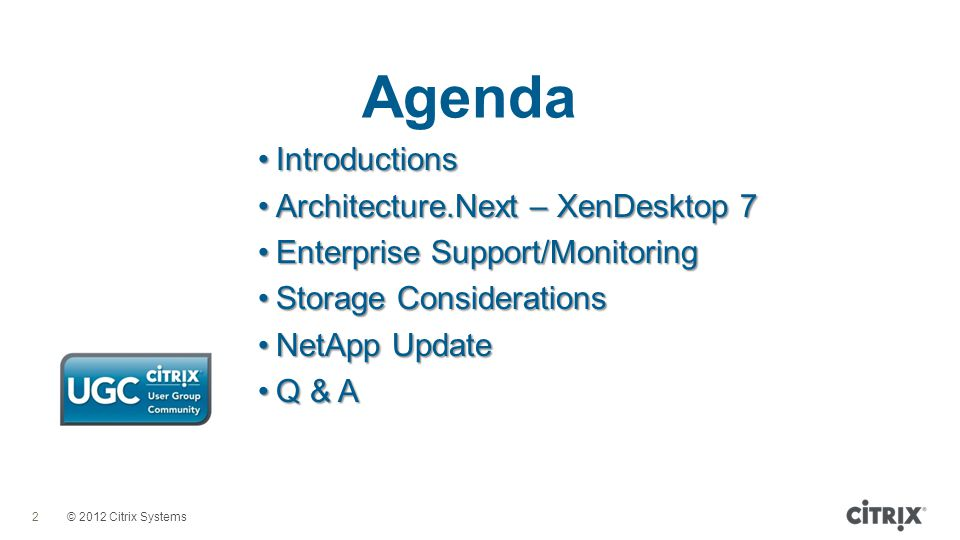 © 2012 Citrix Systems Agenda 2 IntroductionsIntroductions Architecture.Next – XenDesktop 7Architecture.Next – XenDesktop 7 Enterprise Support/Monitori