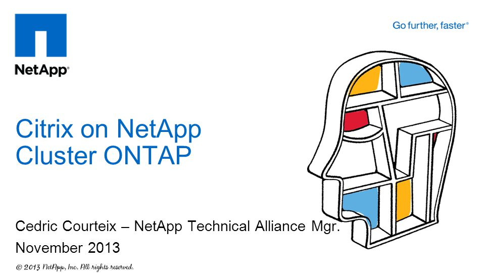 Cedric Courteix – NetApp Technical Alliance Mgr. November 2013 Citrix on NetApp Cluster ONTAP