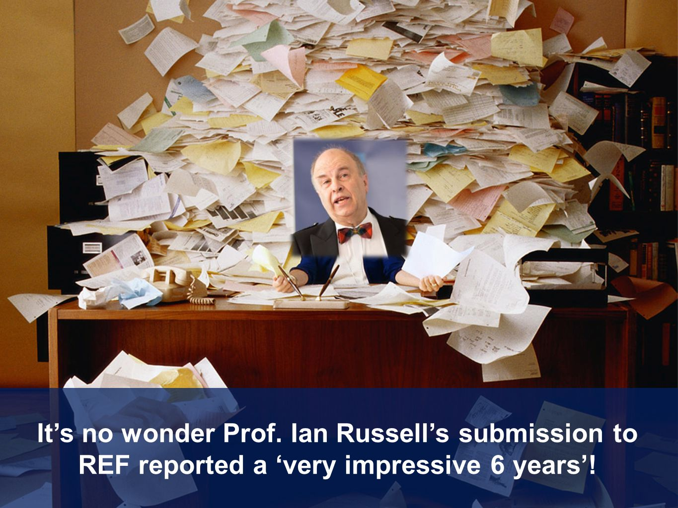 Its no wonder Prof. Ian Russells submission to REF reported a very impressive 6 years!