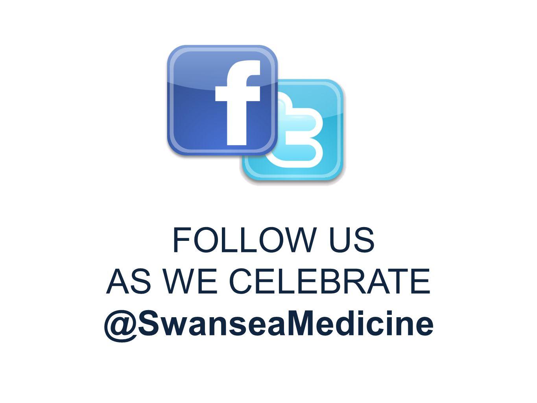 FOLLOW US AS WE CELEBRATE @SwanseaMedicine